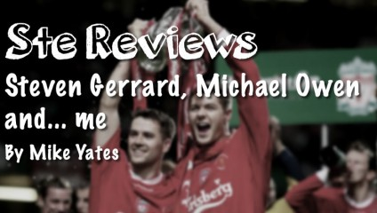 BOOK REVIEW: STEVEN GERRARD, MICHAEL OWEN AND … ME, BY MIKE YATES